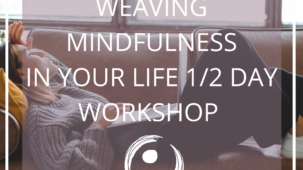 Weaving Mindfulness into everyday life
