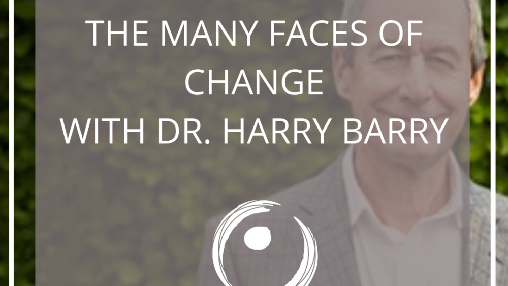 Dr. Harry Barry Many Faces of Change